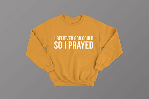 I believed God could so I prayed, Christian Sweatshirt, Christian hoodie uk, Christian clothing uk Stay Lit Apparel
