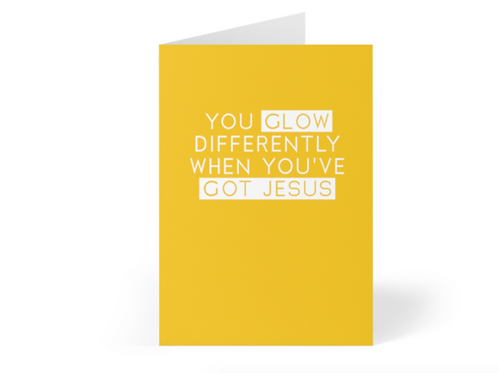 You glow differently when you've got Jesus Christian Greetings Cards by Stay Lit Apparel for Birthdays, Christmas, Gifts