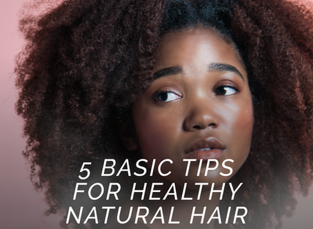 5 Things You need to Know for Healthy Natural Hair