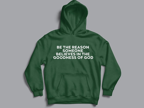 Be the reason someone believes in the goodness of God Christian Hoodie