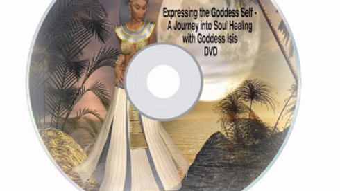 Expressing the Goddess Self – A Journey into Soul Healing with Goddess Isis DVD