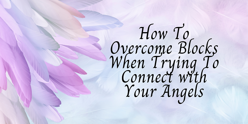 How To Overcome Blocks When Trying To Connect with Your Angels