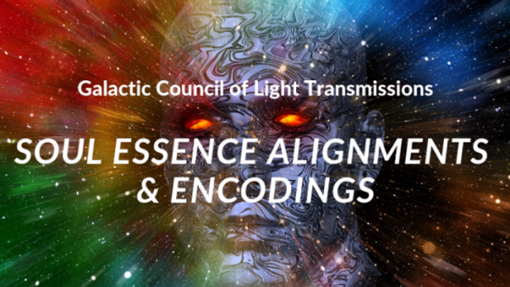 Galactic Council of Light – Soul Essence Divine Alignment Transmissions