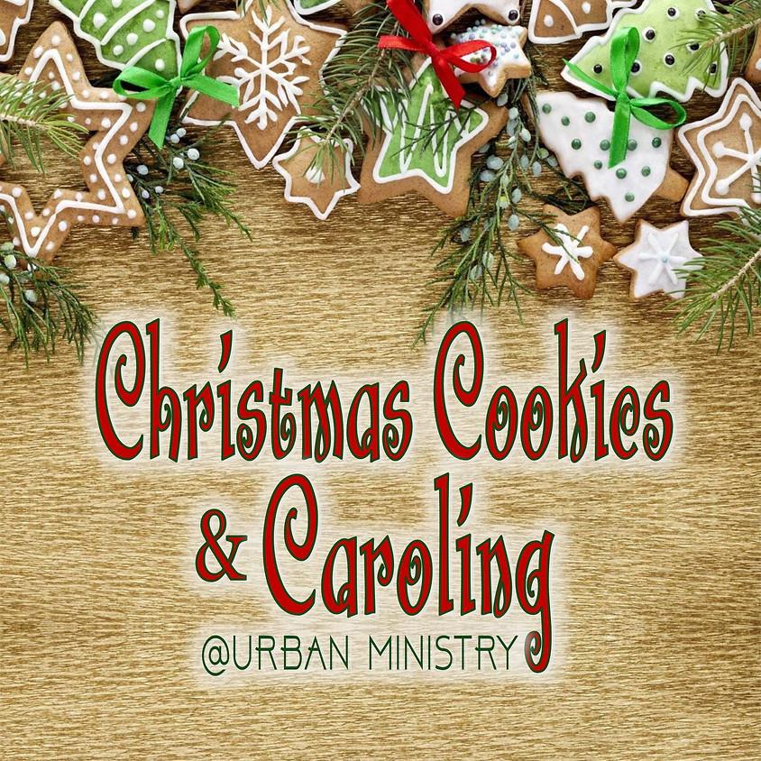 Christmas Cookies & Caroling @Urban Ministry