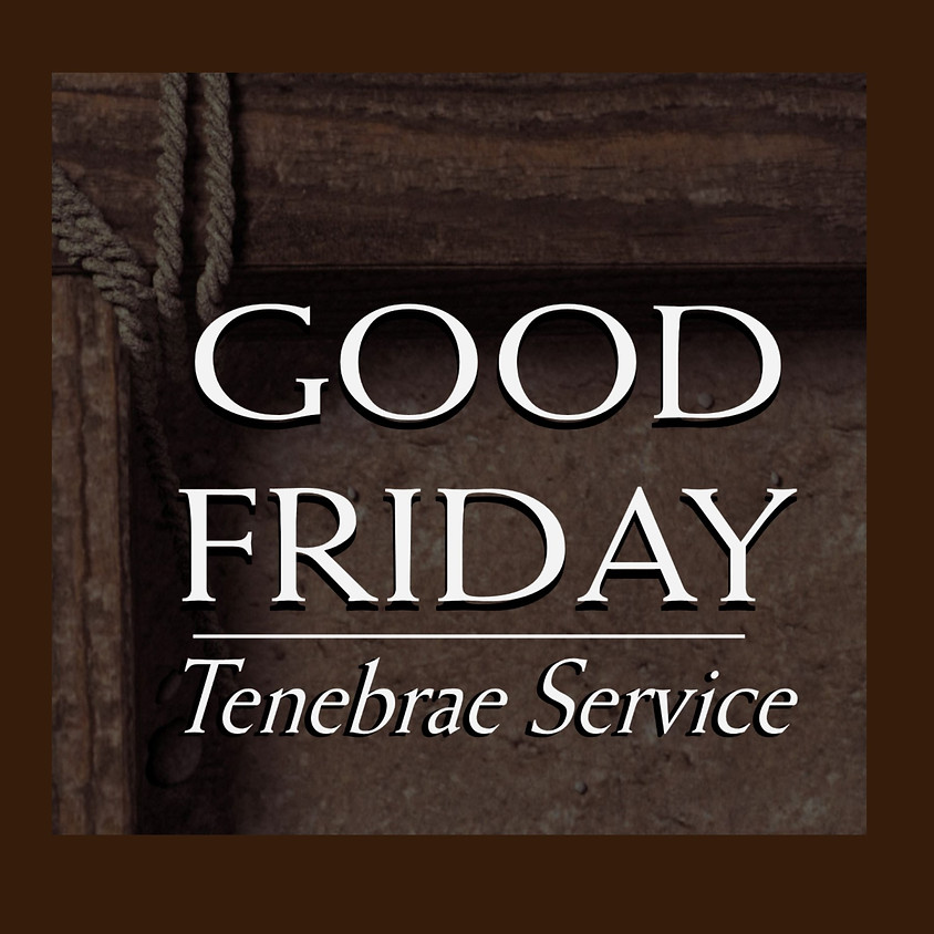 STREAMING: Good Friday Service of Tenebrae
