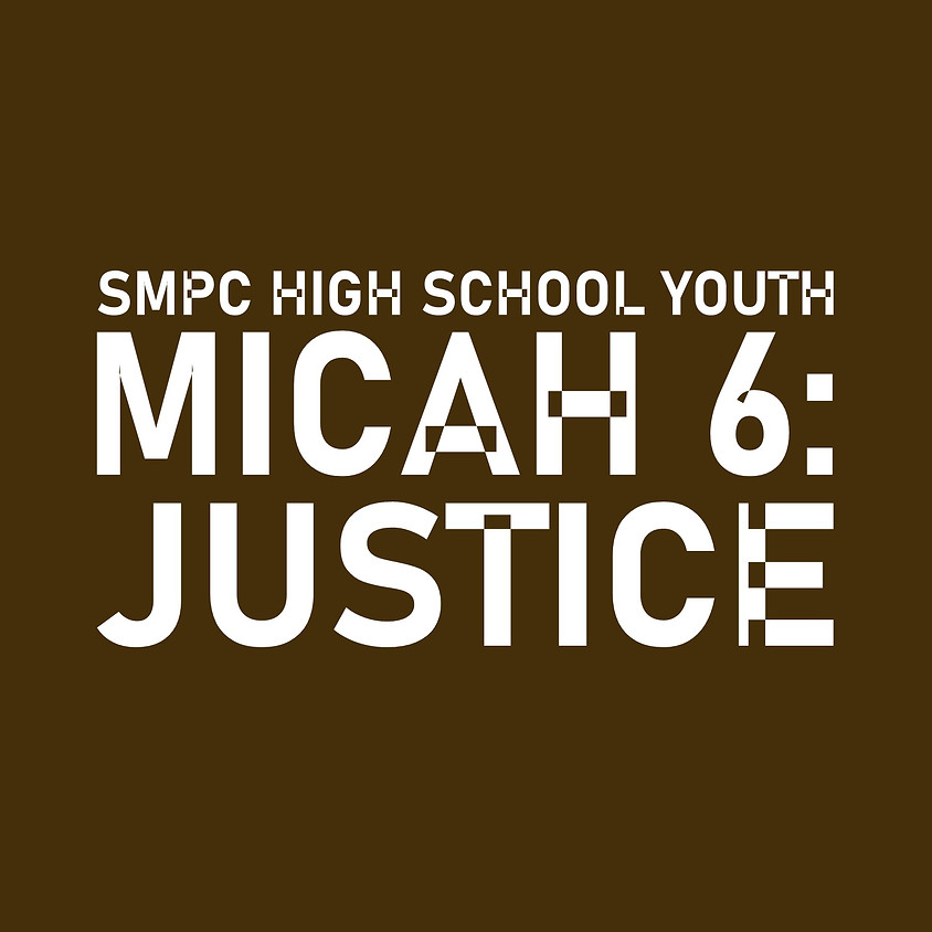 SMPC High School Youth Study: Micah 6: JUSTICE