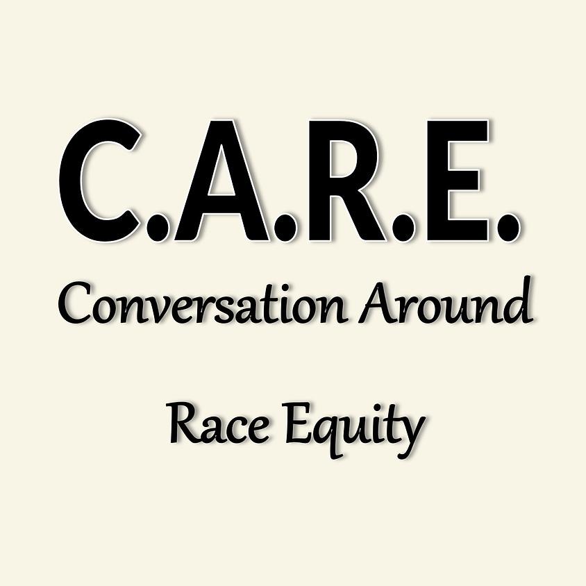 C.A.R.E. (Conversation Around Race Equity)