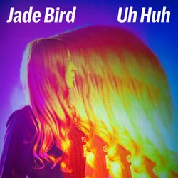 Jade Bird -  Uh Huh