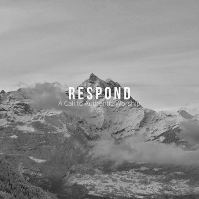 Respond: A Call to Authentic Worship (Part 14)