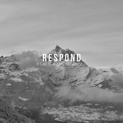 Respond: A Call to Authentic Worship (Part 13)