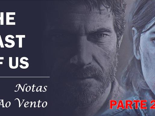 THE LAST OF US - NOTAS AO VENTO (PARTE 2)