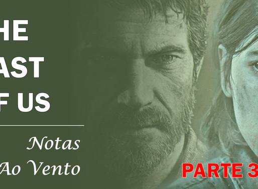 THE LAST OF US - NOTAS AO VENTO (PARTE 3)