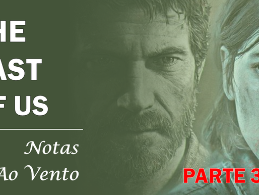 THE LAST OF US - NOTAS AO VENTO (PARTE 3)