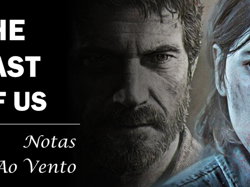 THE LAST OF US - NOTAS AO VENTO (PARTE 1)