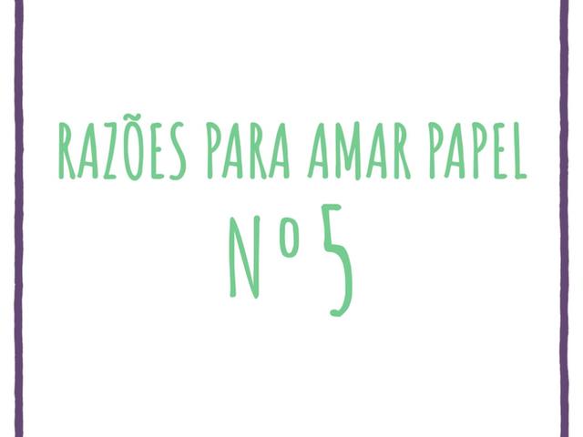 Nº 05 da série Razões para Amar Papel.