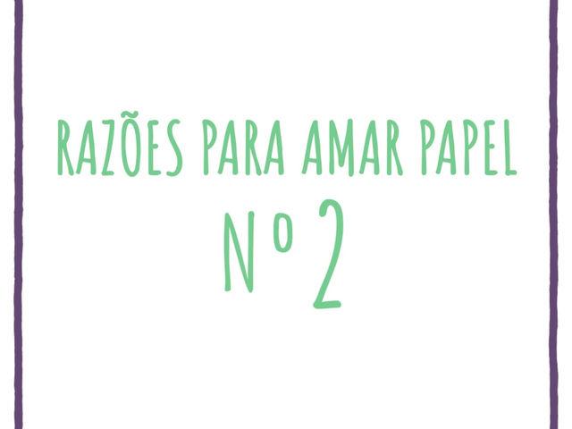 Razões para Amar Papel - Nº 02