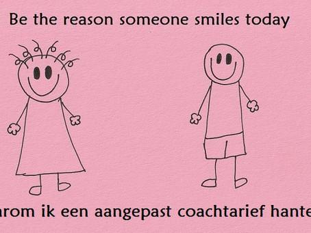 """Waarom ik een aangepast coachtarief hanteer: """"Be the reason someone smiles today"""""""