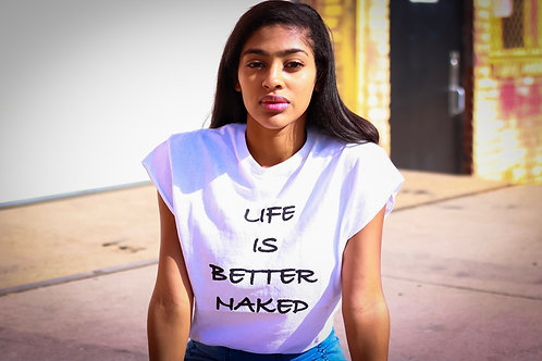 LIFE IS BETTER NAKED T SHIRT
