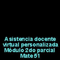 Asistencia docente virtual Módulo 2do parcial Mate 51