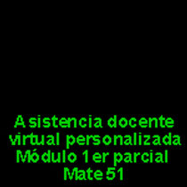 Asistencia docente virtual Módulo 1er parcial Mate 51