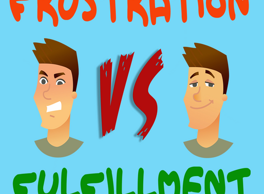 Frustration vs. Fulfillment