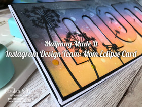 Maymay Made It Instagram Design Team: Mom Eclipse Card