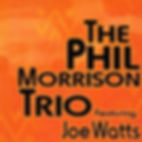 The Phil Morrison Trio Featuring Joe Watts.jpg