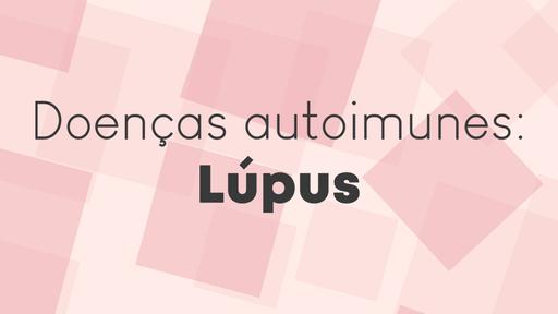 Lúpus: Entenda tudo sobre essa doença autoimune