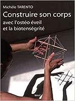 Livre Construire son Corps Ostéo éveil et Biotensegrité - Michele Tarento.j