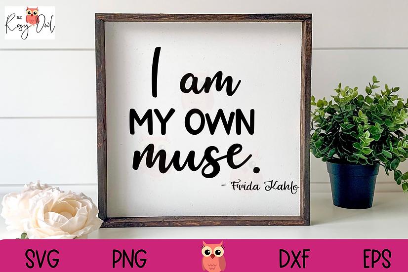 I Am My Own Muse SVG | Frida Kahlo SVG | Quote SVG