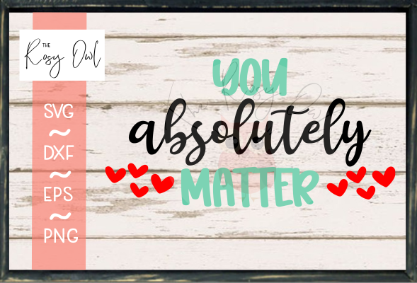 You Absolutely Matter SVG PNG DXF EPS