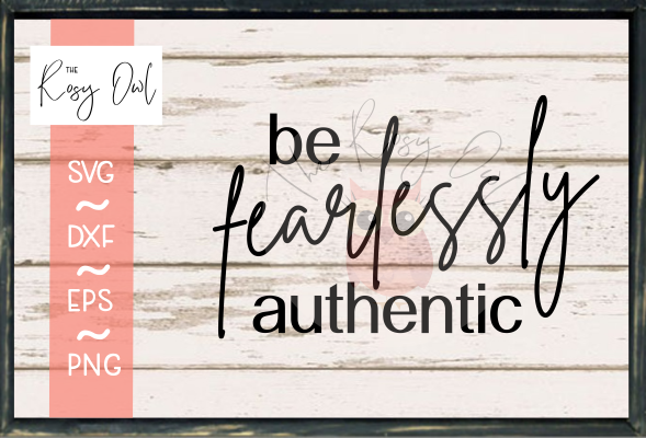 Be Fearlessly Authentic SVG PNG DXF EPS