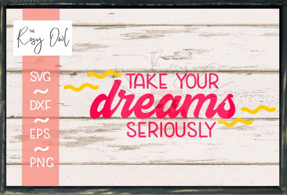 Take Your Dreams Seriously SVG PNG DXF EPS
