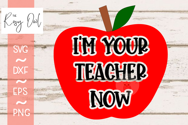 I'm your Teacher Now SVG PNG DXF EPS