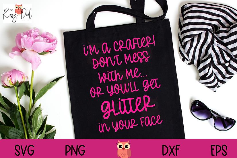 I'm a Crafter SVG | Snarky SVG | Glitter in your Face SVG | Funny SVG
