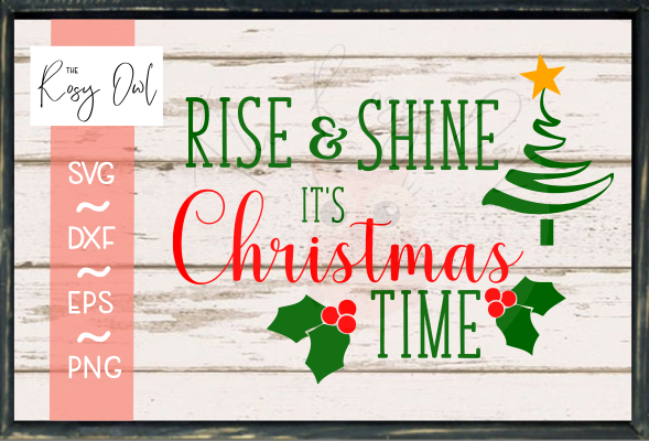 Rise & Shine It's Christmas Time SVG PNG DXF EPS
