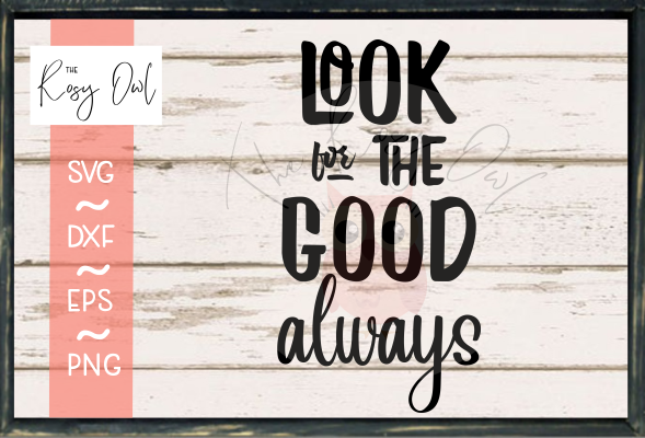Look For The Good Always SVG PNG DXF EPS