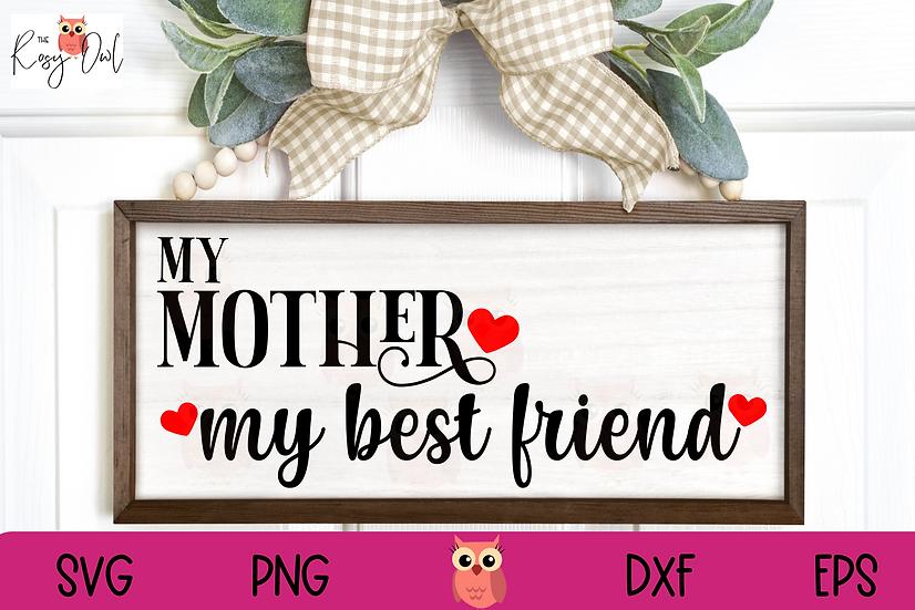 My Mother My Best Friend SVG | Mother's Day SVG | Mom SVG