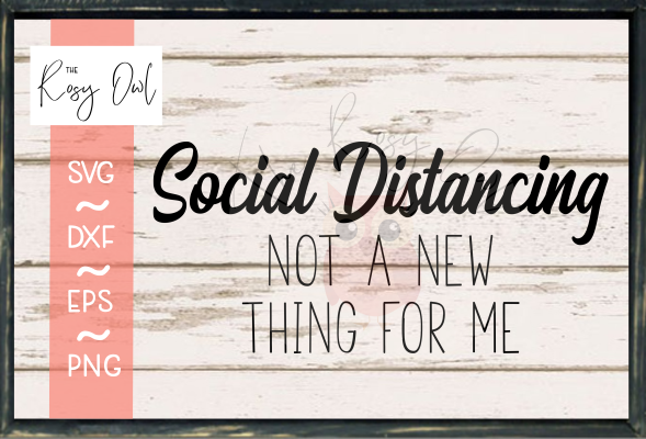 Social Distancing-Not New For Me SVG PNG DXF EPS