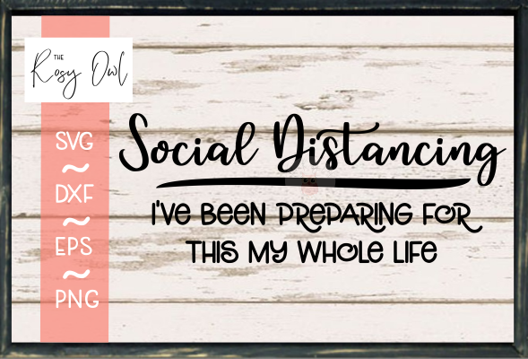 Social Distancing-my Whole Life SVG PNG DXF EPS