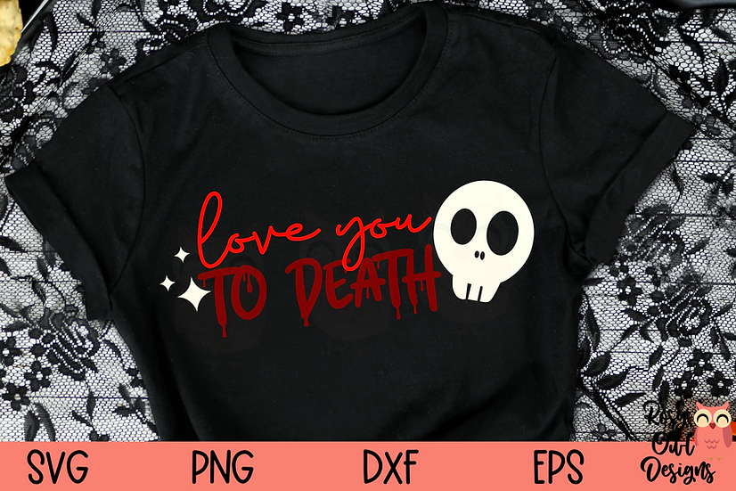 Love You to Death SVG   Halloween   Creepy SVG