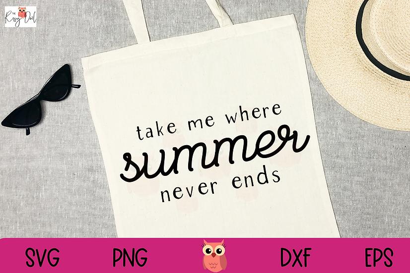 Take Me Where Summer Never Ends SVG   Summer SVG