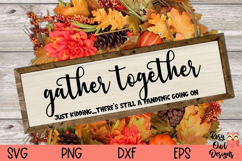 Gather Together SVG   Just Kidding SVG   Funny Pandemic SVG