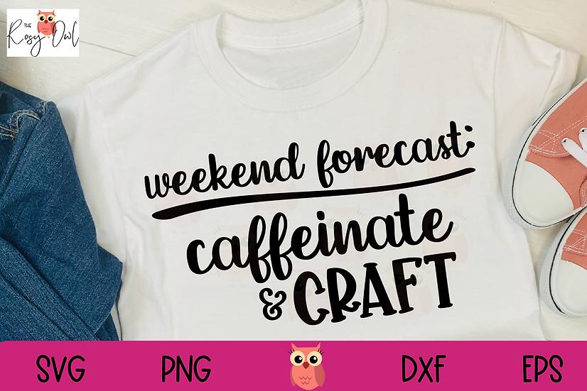 Weekend Forecast SVG | Caffeinate & Craft SVG | Funny Craft SVG