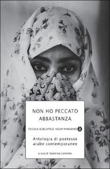 """""""Non ho peccato abbastanza. Antologia di poetesse arabe contemporanee"""", a cura di Valentina Colombo, Oscar Mondadori 2007."""