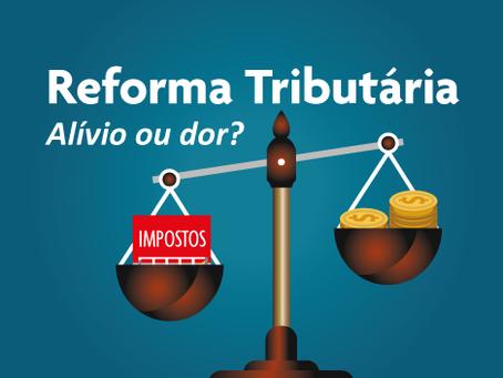 Reforma Tributária: Alívio ou dor?