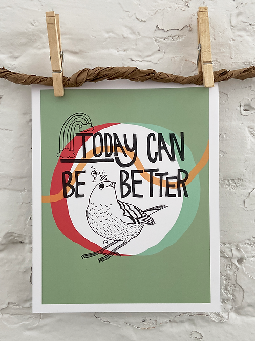 Today Can Be Better - 8x10 Print