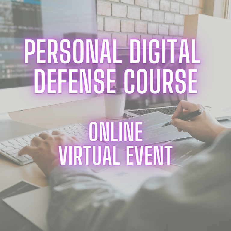 Personal Digital Defense Course (ONLINE - Virtual Event)