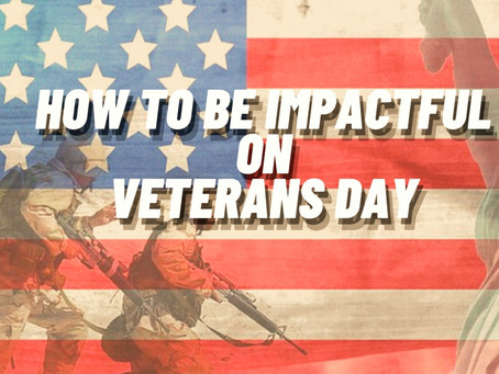 How To Be Impactful On Veterans Day