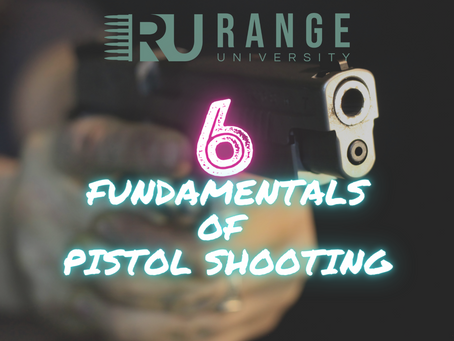 6 FUNDAMENTALS OF PISTOL SHOOTING
